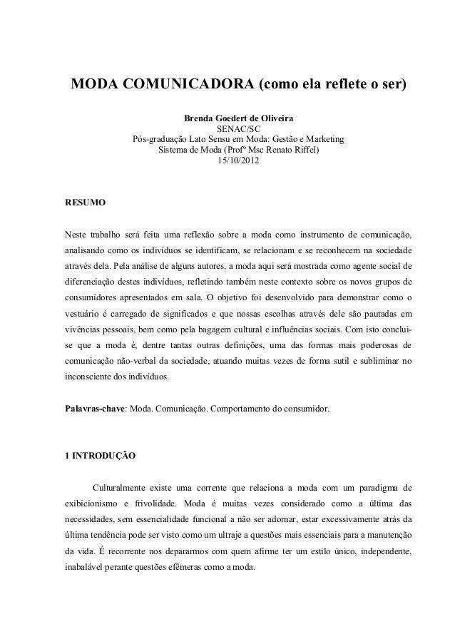 MODA COMUNICADORA (como ela reflete o ser) Brenda Goedert de Oliveira SENAC/SC Pós-graduação Lato Sensu em Moda: Gestão e ...