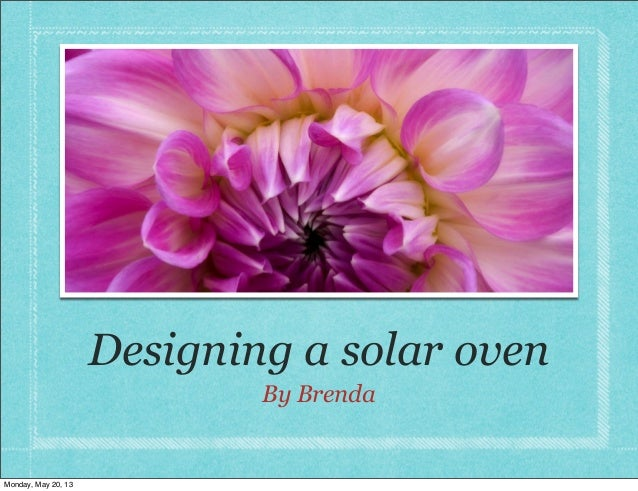 Designing a solar ovenBy BrendaMonday, May 20, 13