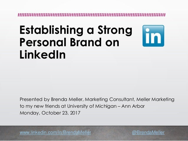 www.linkedin.com/in/BrendaMeller @BrendaMeller Establishing a Strong Personal Brand on LinkedIn Presented by Brenda Meller...