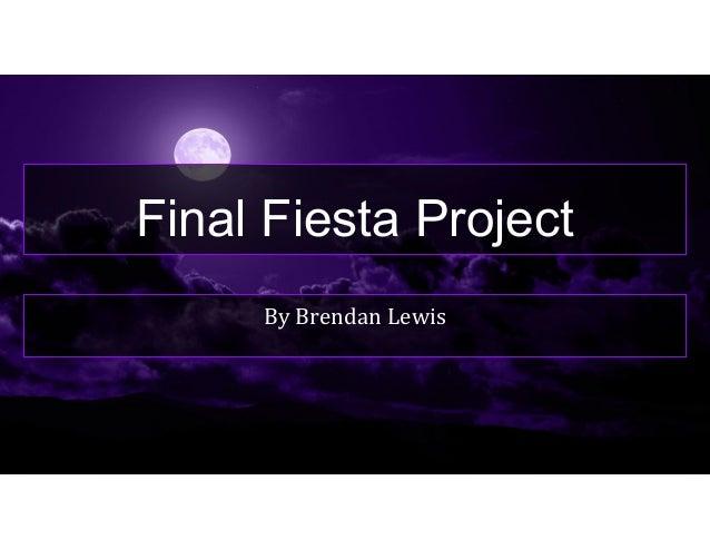 Final Fiesta Project By Brendan Lewis