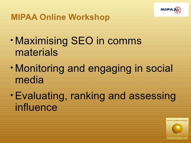 MIPAA Online Workshop <ul><li>Maximising SEO in comms materials </li></ul><ul><li>Monitoring and engaging in social media ...