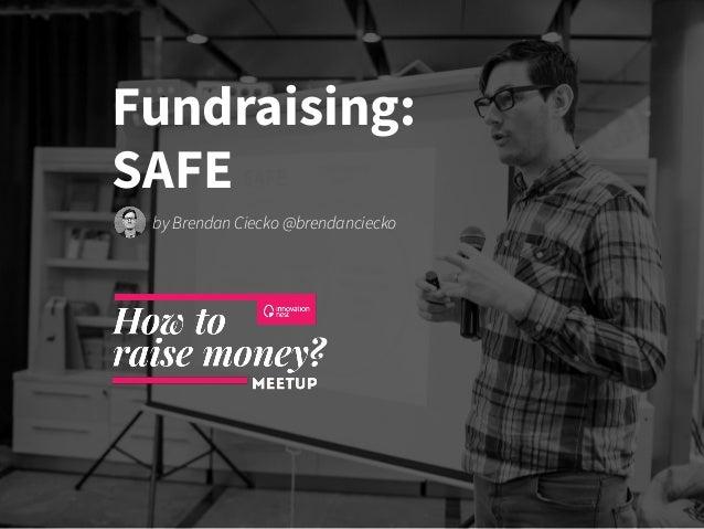 Fundraising: SAFE by Brendan Ciecko @brendanciecko