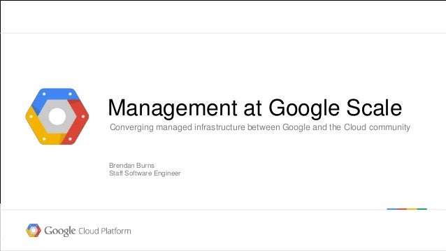 Google confidential │ Do not distribute Management at Google Scale Converging managed infrastructure between Google and th...