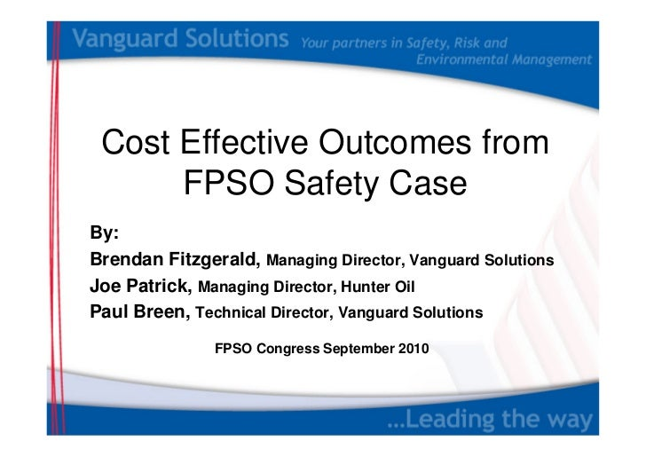 Cost Effective Outcomes from      FPSO Safety CaseBy:Brendan Fitzgerald, Managing Director, Vanguard SolutionsJoe Patrick,...