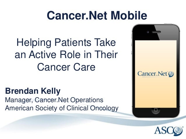 Cancer.Net Mobile   Helping Patients Take   an Active Role in Their       Cancer CareBrendan KellyManager, Cancer.Net Oper...