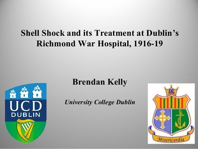 Shell Shock and its Treatment at Dublin's Richmond War Hospital, 1916-19 Brendan Kelly University College Dublin