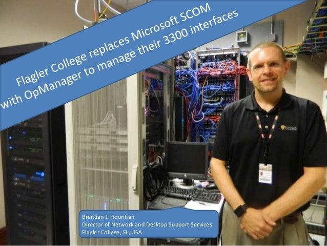 Brendan J. Hourihan Director of Network and Desktop Support Services Flagler College, FL, USA