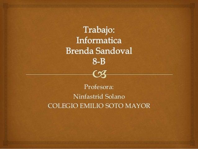 Profesora:  Ninfastrid Solano  COLEGIO EMILIO SOTO MAYOR