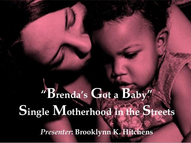 "  ""Brenda's Got a Baby""  Single Motherhood in the Streets Presenter: Brooklynn K. Hitchens"