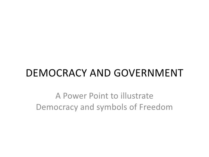 DEMOCRACY AND GOVERNMENT<br />A Power Point to illustrate Democracy and symbols of Freedom<br />