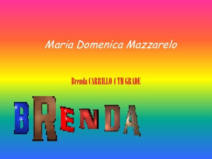 Maria DomenicaMazzarelo<br />Brenda CARRILLO 4 TH GRADE<br />