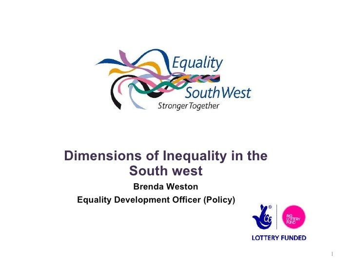 Dimensions of Inequality in the South west Brenda Weston Equality Development Officer (Policy)
