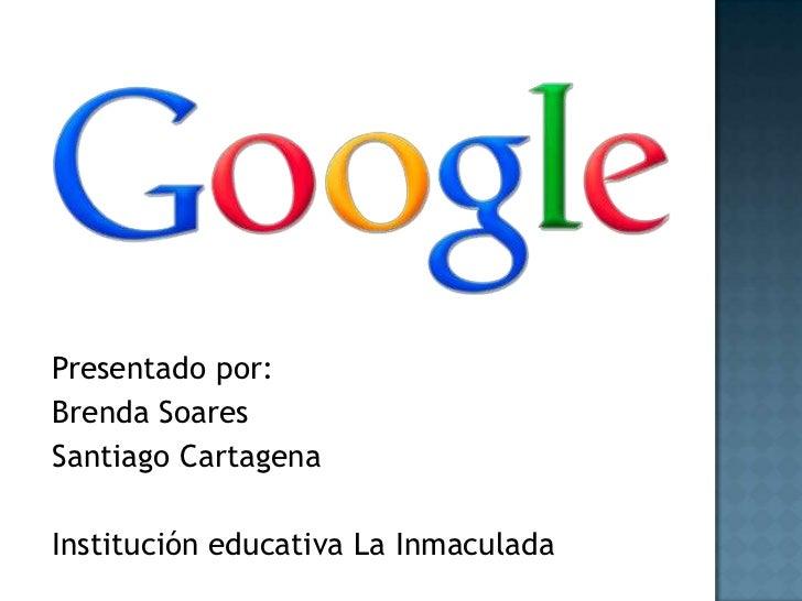 Presentado por:Brenda SoaresSantiago CartagenaInstitución educativa La Inmaculada