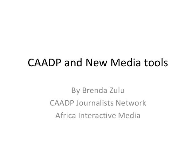 CAADP and New Media tools By Brenda Zulu CAADP Journalists Network Africa Interactive Media
