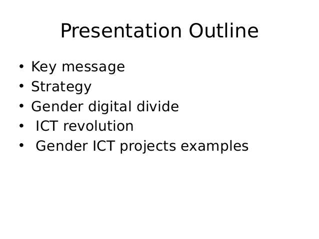 Presentation Outline • Key message • Strategy • Gender digital divide • ICT revolution • Gender ICT projects examples