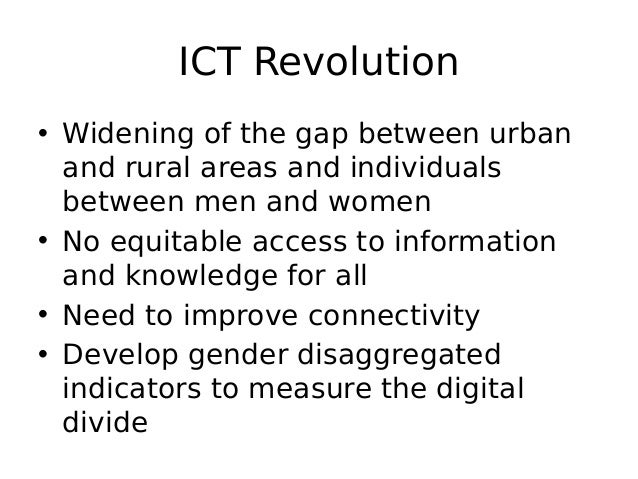 ICT Revolution • Widening of the gap between urban and rural areas and individuals between men and women • No equitable ac...