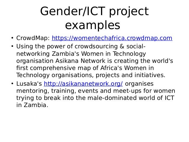 Gender/ICT project examples • CrowdMap:https://womentechafrica.crowdmap.com • Using the power of crowdsourcing & social- ...