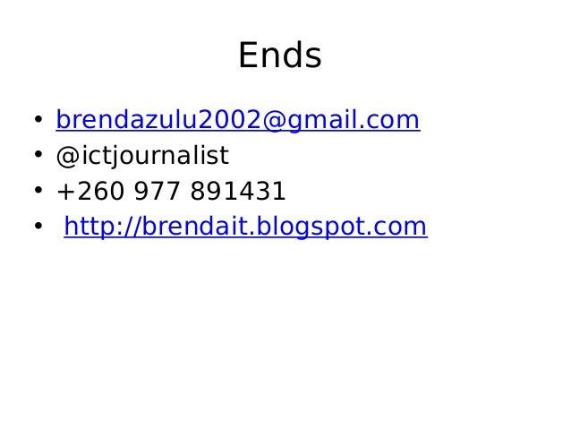 Ends • brendazulu2002@gmail.com • @ictjournalist • +260 977 891431 • http://brendait.blogspot.com