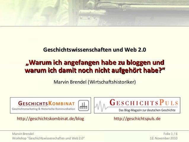"Marvin Brendel Workshop ""Geschichtswissenschaften und Web 2.0"" Folie 1 / 6 12. November 2010 Geschichtswissenschaften und ..."