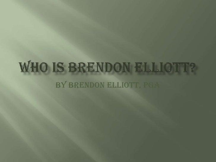 Who Is Brendon Elliott?<br />by Brendon Elliott, PGA<br />