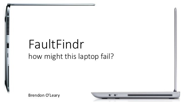 FaultFindr how might this laptop fail? Brendon O'Leary