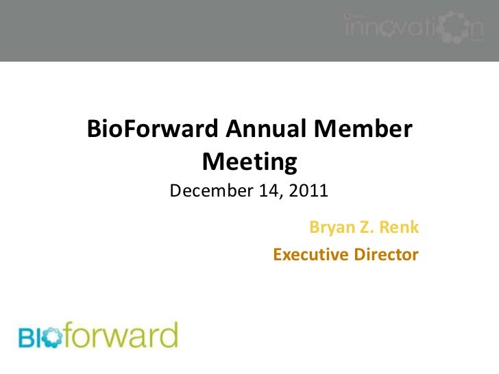 BioForward Annual Member         Meeting      December 14, 2011                    Bryan Z. Renk                Executive ...