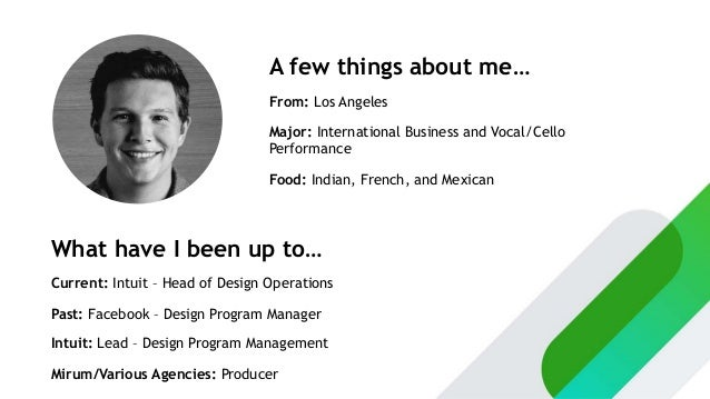What have I been up to… Current: Intuit – Head of Design Operations Past: Facebook – Design Program Manager Intuit: Lead –...