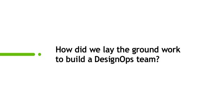 How did we lay the ground work to build a DesignOps team?