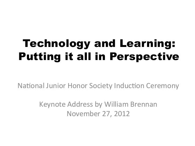 Technology and Learning:Putting it all in PerspectiveNa#onal	  Junior	  Honor	  Society	  Induc#on	  Ceremony	            ...