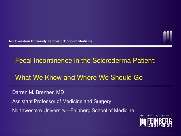 Northwestern University Feinberg School of Medicine  Fecal Incontinence in the Scleroderma Patient: What We Know and Where...