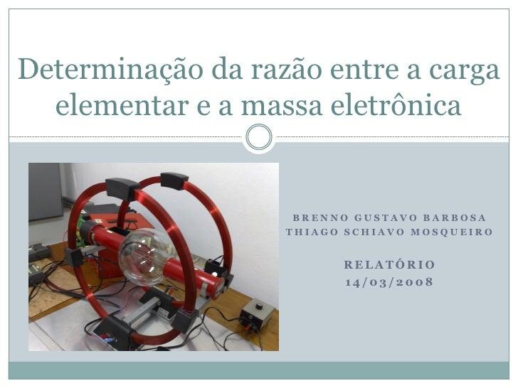 Determinação da razão entre a carga   elementar e a massa eletrônica                       BRENNO GUSTAVO BARBOSA         ...
