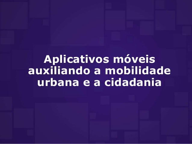 Aplicativos móveis auxiliando a mobilidade urbana e a cidadania