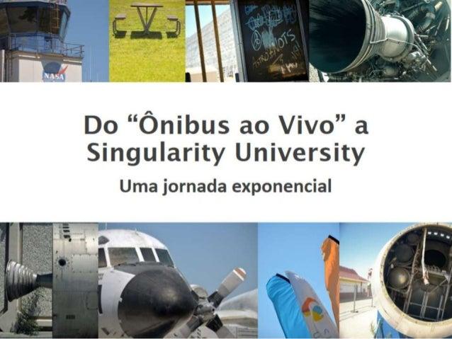 """Do """"Ônibus ao Vivo"""" a Singularity University  Uma jornada exponencial"""
