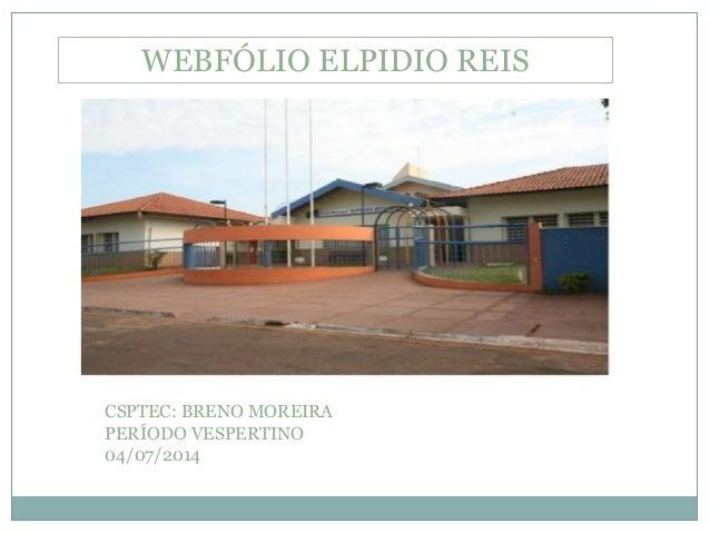WEBFÓLIO ELPIDIO REIS CSPTEC: BRENO MOREIRA PERÍODO VESPERTINO 04/07/2014