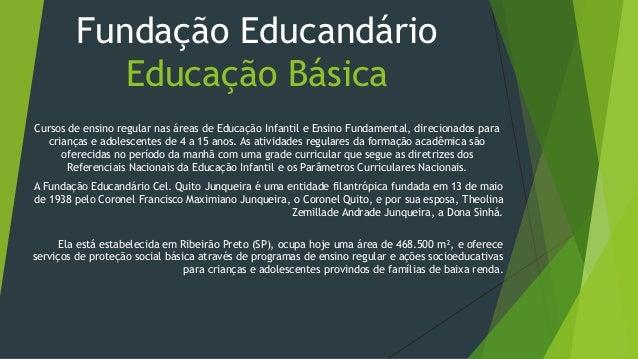Fundação Educandário  Educação Básica  Cursos de ensino regular nas áreas de Educação Infantil e Ensino Fundamental, direc...