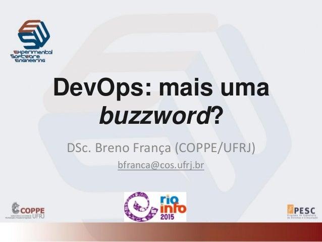 DevOps: mais uma buzzword? DSc. Breno França (COPPE/UFRJ) bfranca@cos.ufrj.br