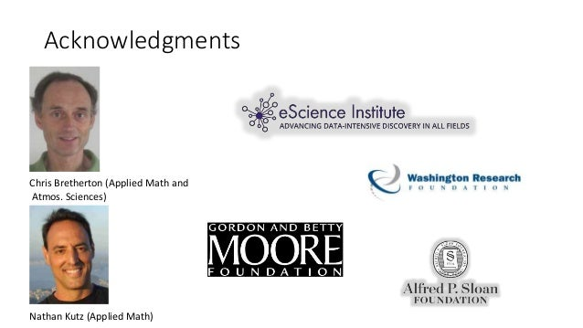 Acknowledgments Nathan Kutz (Applied Math) Chris Bretherton (Applied Math and Atmos. Sciences)