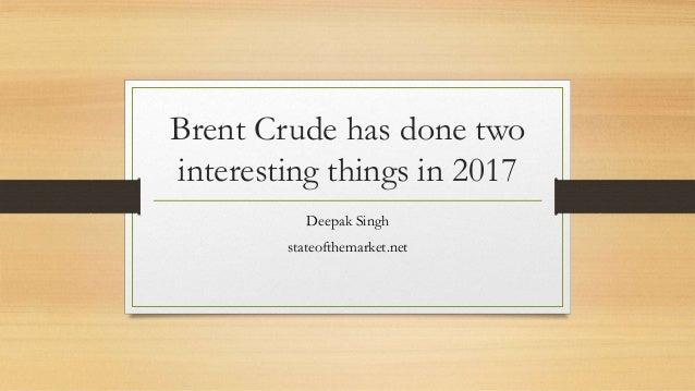 Brent Crude has done two interesting things in 2017 Deepak Singh stateofthemarket.net