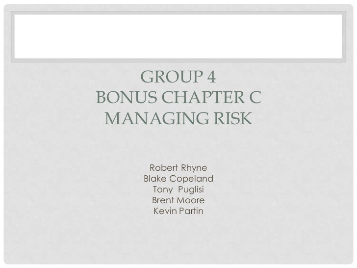 GROUP 4BONUS CHAPTER C MANAGING RISK      Robert Rhyne    Blake Copeland       Tony Puglisi      Brent Moore       Kevin P...