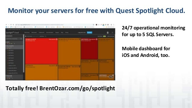 Monitor your servers for free with Quest Spotlight Cloud. 24/7 operational monitoring for up to 5 SQL Servers. Mobile dash...