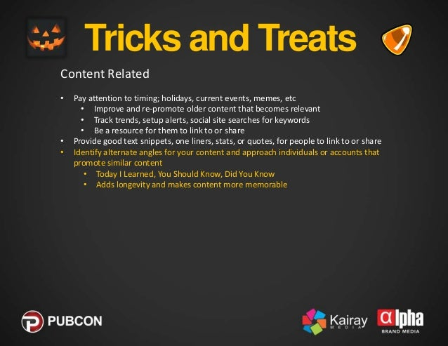 Tricks and Treats Content Related •  • •  •  Pay attention to timing; holidays, current events, memes, etc • Improve and r...