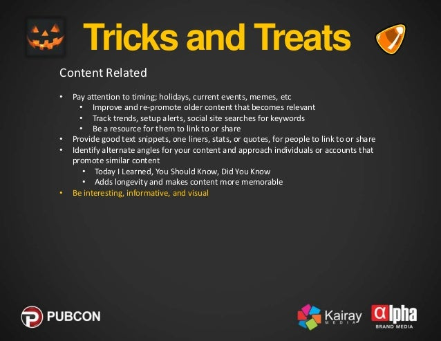 Tricks and Treats Content Related •  • •  • •  Pay attention to timing; holidays, current events, memes, etc • Improve and...