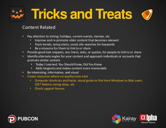 Tricks and Treats Content Related •  • •  • •  •  Pay attention to timing; holidays, current events, memes, etc • Improve ...