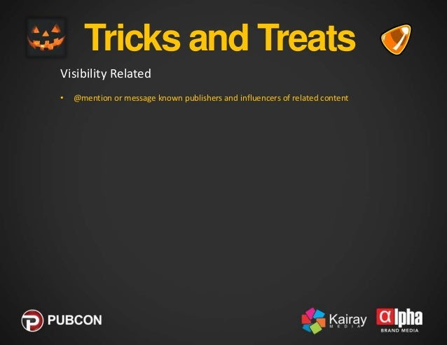 Tricks and Treats Visibility Related • •  @mention or message known publishers and influencers of related content Use soci...