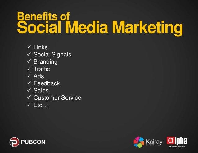 Benefits of  Social Media Marketing           Links Social Signals Branding Traffic Ads Feedback Sales Customer S...