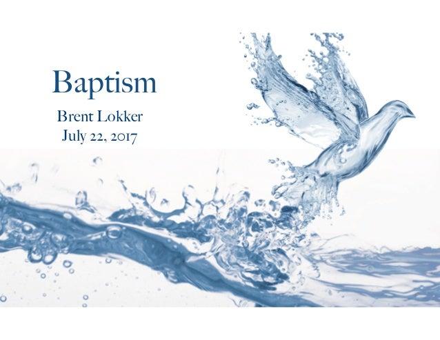Baptism Brent Lokker July 22, 2017