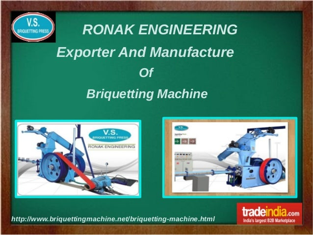 RONAK ENGINEERING http://www.briquettingmachine.net/briquetting-machine.html Exporter And Manufacture Of Briquetting Machi...