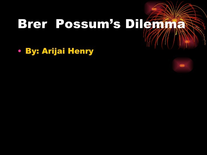 Brer  Possum's Dilemma  <ul><li>By: Arijai Henry  </li></ul>