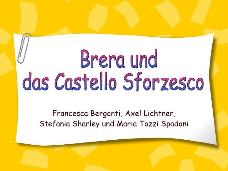 Francesca Bergonti, Axel Lichtner, Stefania Sharley und Maria Tozzi Spadoni Brera und das Castello Sforzesco