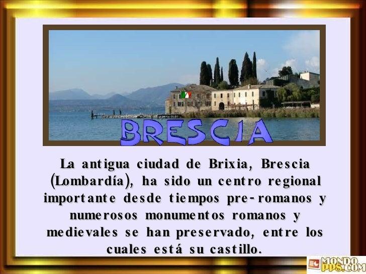 La antigua ciudad de Brixia, Brescia (Lombardía), ha sido un centro regional importante desde tiempos pre-romanos y numero...